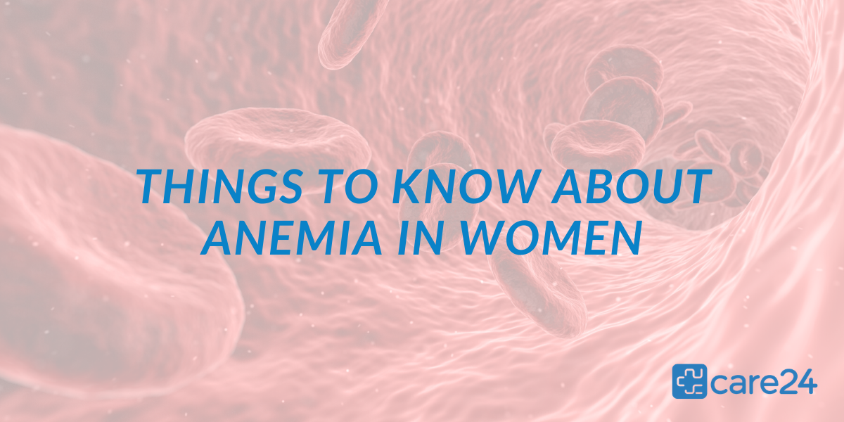symptoms of anemia in women, Things To Know About Signs & Symptoms of Anemia In Women, Care24