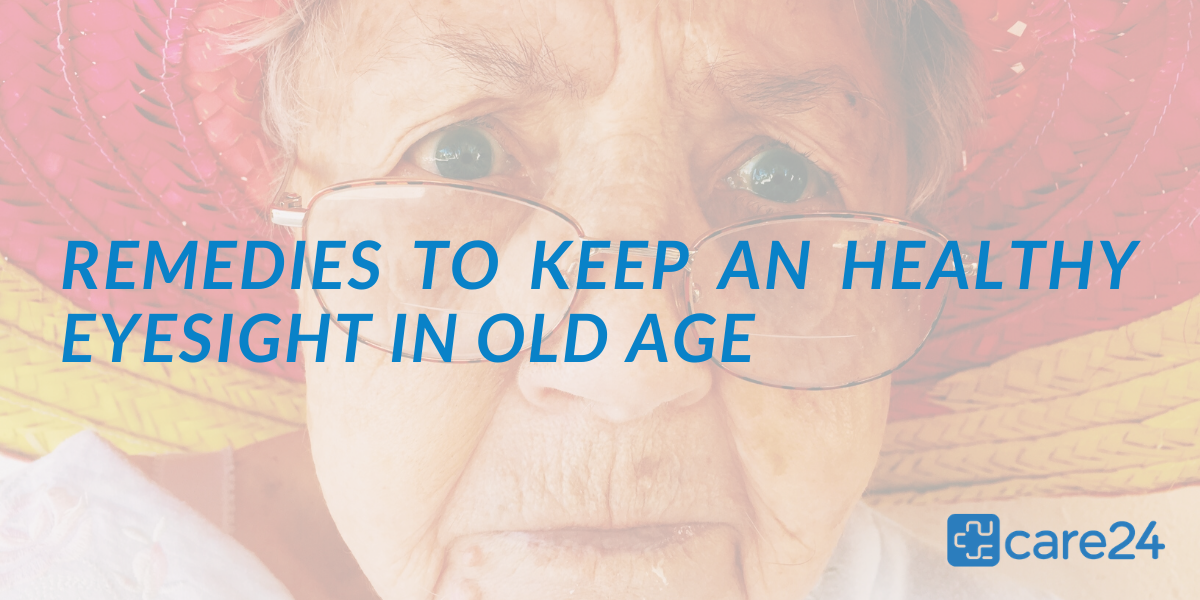 senior eye care, Remedies To Keep An Healthy Eyesight In Old Age, Care24